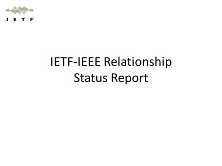 IETF-IEEE Relationship Status Report. Agenda Administrivia – Nose count and agenda bash – Approval of minutes from leadership meeting RFC 4441bis status.