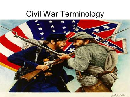 Civil War Terminology. Contraband Southern slaves who joined the Union army in the South.