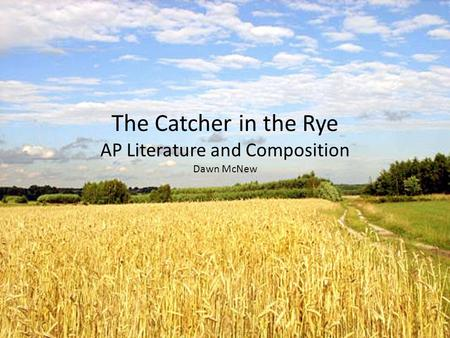 The Catcher in the Rye AP Literature and Composition Dawn McNew.