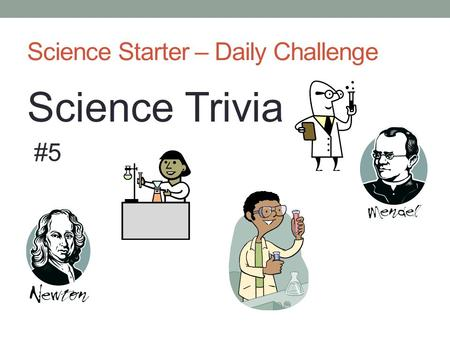 Science Starter – Daily Challenge Science Trivia #5.