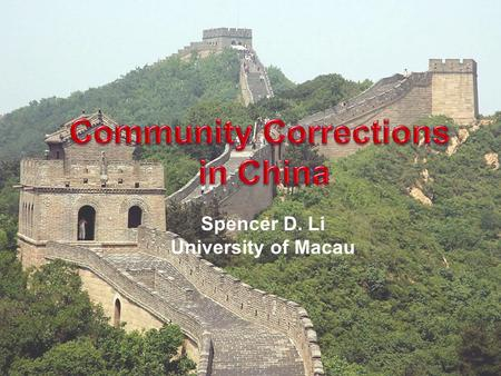 Spencer D. Li University of Macau. Objectives 1. Overview of the community- based correctional initiative in China 2. Review of its development and challenges.