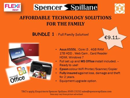 AFFORDABLE TECHNOLOGY SOLUTIONS FOR THE FAMILY BUNDLE 1 : Full Family Solution! €9.11 pw Asus X555L : Core i3, 4GB RAM 1TB HDD, Web Cam, Card Reader HDMI,
