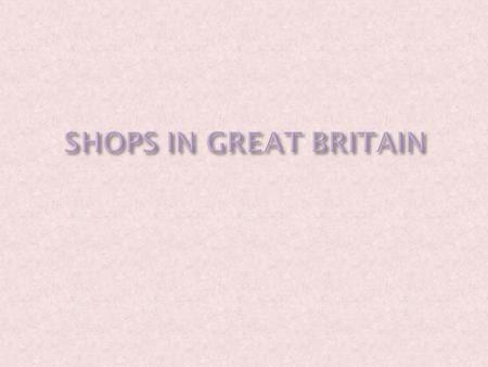  If you want go shopping in Britain, you need to change money, because POUNDS and PENCE are the British money.