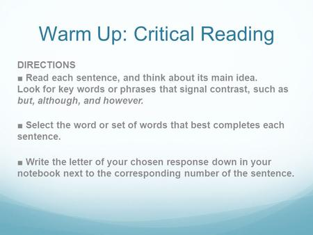 Warm Up: Critical Reading DIRECTIONS ■ Read each sentence, and think about its main idea. Look for key words or phrases that signal contrast, such as but,