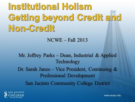 NCWE – Fall 2013 Mr. Jeffrey Parks – Dean, Industrial & Applied Technology Dr. Sarah Janes – Vice President, Continuing & Professional Development San.