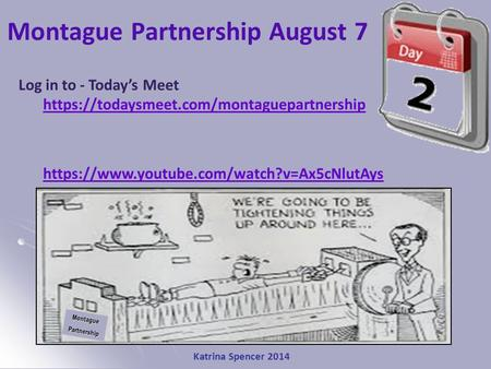 Katrina Spencer 2014 Montague Partnership August 7MontaguePartnership Log in to - Today's Meet https://todaysmeet.com/montaguepartnership https://www.youtube.com/watch?v=Ax5cNlutAys.