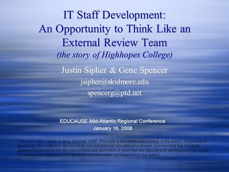 IT Staff Development: An Opportunity to Think Like an External Review Team (the story of Highhopes College) Justin Sipher & Gene Spencer