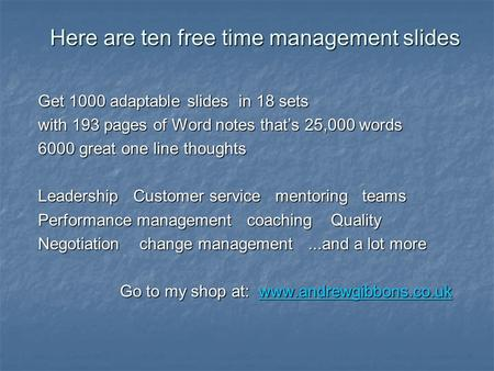 Here are ten free time management slides Get 1000 adaptable slides in 18 sets with 193 pages of Word notes that's 25,000 words 6000 great one line thoughts.