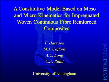A Constitutive Model Based on Meso and Micro Kinematics for Impregnated Woven Continuous Fibre Reinforced Composites P. Harrison M.J. Clifford A.C. Long.