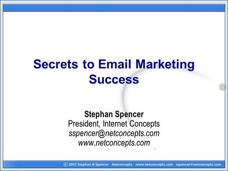 Secrets to  Marketing Success Stephan Spencer President, Internet Concepts