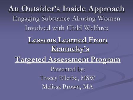 An Outsider's Inside Approach Engaging Substance Abusing Women Involved with Child Welfare : Lessons Learned From Kentucky's Targeted Assessment Program.