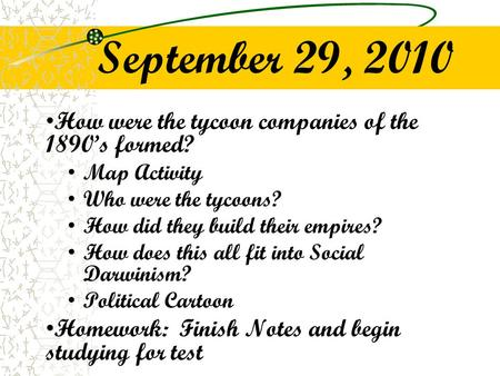 September 29, 2010 How were the tycoon companies of the 1890's formed? Map Activity Who were the tycoons? How did they build their empires? How does this.