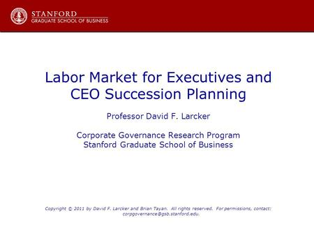 Labor Market for Executives and CEO Succession Planning Professor David F. Larcker Corporate Governance Research Program Stanford Graduate School of Business.