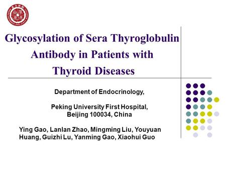 Glycosylation of Sera Thyroglobulin Antibody in Patients with Thyroid Diseases Department of Endocrinology, Peking University First Hospital, Beijing 100034,