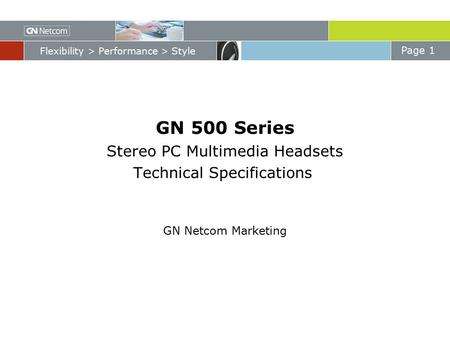 Page 1 Flexibility > Performance > Style GN 500 Series Stereo PC Multimedia Headsets Technical Specifications GN Netcom Marketing GN Netcom Confidential.