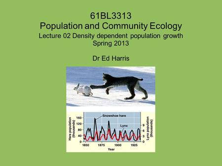 61BL3313 Population and Community Ecology Lecture 02 Density dependent population growth Spring 2013 Dr Ed Harris.