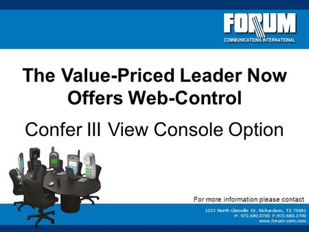 1223 North Glenville Dr. Richardson, TX 75081 P: 972.680.0700 F:972.680.2700 www.forum-com.com The Value-Priced Leader Now Offers Web-Control Confer III.