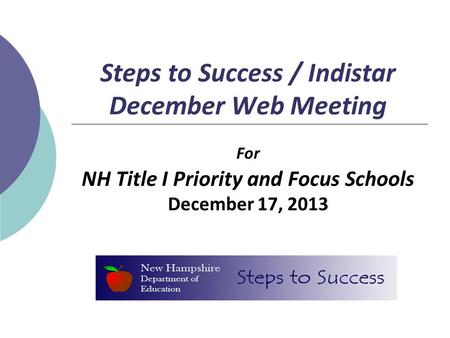 Steps to Success / Indistar December Web Meeting For NH Title I Priority and Focus Schools December 17, 2013.