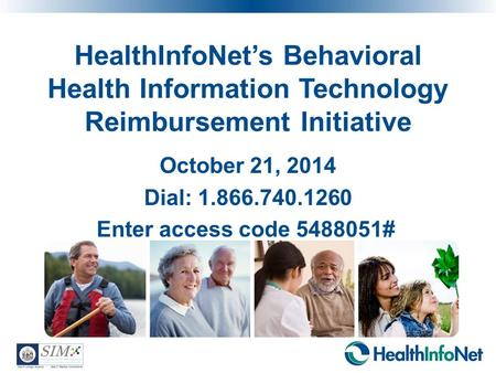 HealthInfoNet's Behavioral Health Information Technology Reimbursement Initiative October 21, 2014 Dial: 1.866.740.1260 Enter access code 5488051#