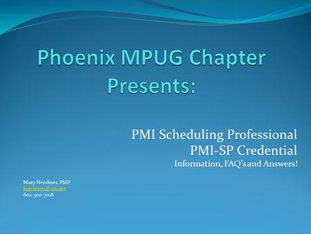 PMI Scheduling Professional PMI-SP Credential Information, FAQ's and Answers! Mary Hershner, PMP 602-300-7018.