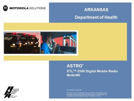 ASTRO ® XTL™ 2500 Digital Mobile Radio Model M5 TAG Content Development MOTOROLA and the Stylized M Logo, and ASTRO are registered in the US Patent and.