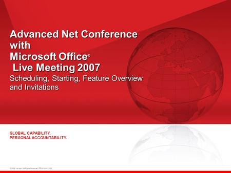 © 2008 Verizon. All Rights Reserved. PTEXXXXX XX/08 GLOBAL CAPABILITY. PERSONAL ACCOUNTABILITY. Advanced Net Conference with Microsoft Office ® Live Meeting.