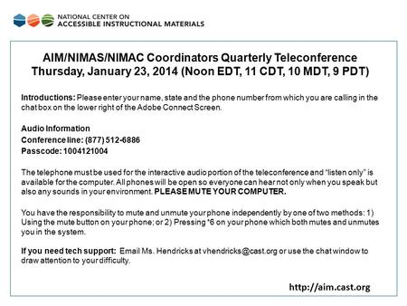 AIM/NIMAS/NIMAC Coordinators Quarterly Teleconference Thursday, January 23, 2014 (Noon EDT, 11 CDT, 10 MDT, 9 PDT) Introductions: Please.