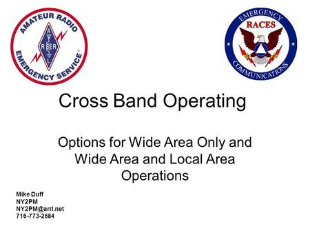 Cross Band Operating Options for Wide Area Only and Wide Area and Local Area Operations Mike Duff NY2PM 716-773-2684.
