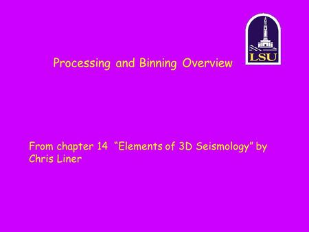 "Processing and Binning Overview From chapter 14 ""Elements of 3D Seismology"" by Chris Liner."
