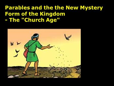Parables and the the New Mystery Form of the Kingdom