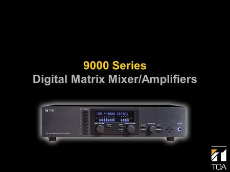 9000 Series Digital Matrix Mixer/Amplifiers. Outline Overview Hardware Modules Remote Control Operation Modes Applications Q&A.