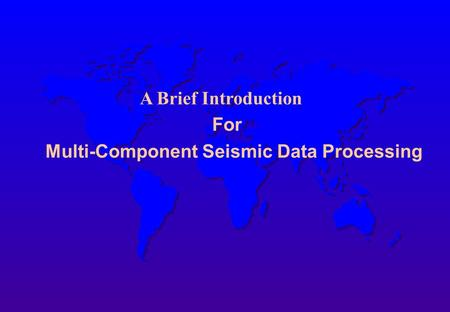 Multi-Component Seismic Data Processing
