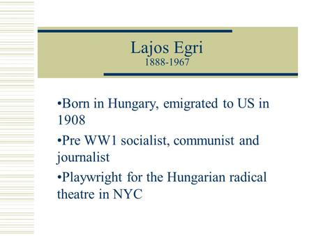 Lajos Egri Born in Hungary, emigrated to US in 1908