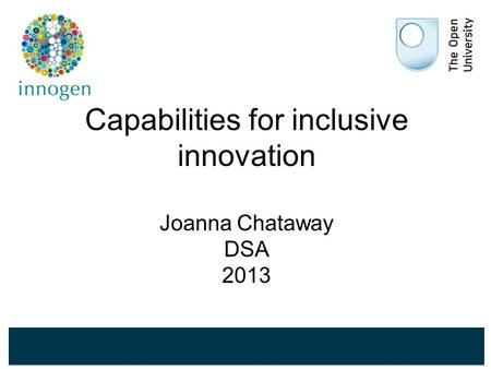 Capabilities for inclusive innovation Joanna Chataway DSA 2013.