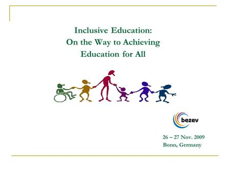 Inclusive Education: On the Way to Achieving Education for All 26 – 27 Nov. 2009 Bonn, Germany.