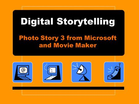 Digital Storytelling Photo Story 3 from Microsoft and Movie Maker.