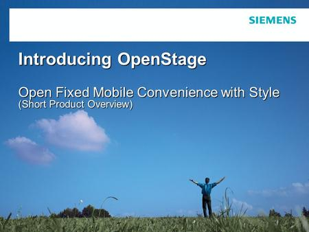 Siemens Enterprise Communications Introducing OpenStage Open Fixed Mobile Convenience with Style (Short Product Overview)