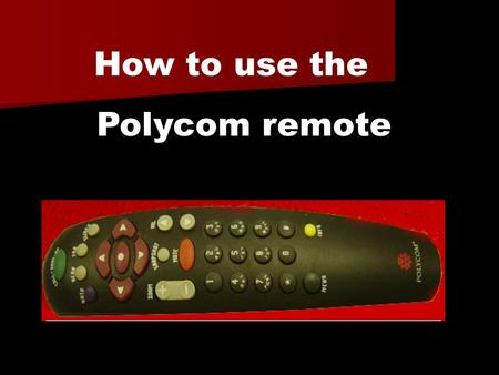How to use the Polycom remote. The start screen on the monitor.