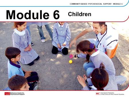 Module 6 COMMUNITY-BASED PSYCHOSOCIAL SUPPORT · MODULE 6 Children.