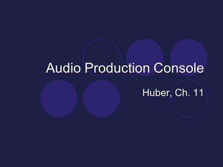 Audio Production Console Huber, Ch. 11. Three Stages of Multitrack Recording Recording (Tracking) Overdubbing Mixdown.