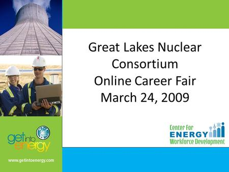 Great Lakes Nuclear Consortium Online Career Fair March 24, 2009.
