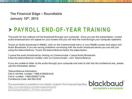 5/1/2015Footer 1 PAYROLL END-OF-YEAR TRAINING The Financial Edge – Roundtable January 10 th, 2013 The audio for this webinar will be broadcast through.