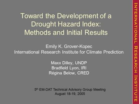 Toward the Development of a Drought Hazard Index: Methods and Initial Results Emily K. Grover-Kopec International Research Institute for Climate Prediction.
