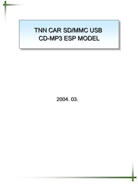 TNN CAR SD/MMC USB CD-MP3 ESP MODEL 2004. 03..