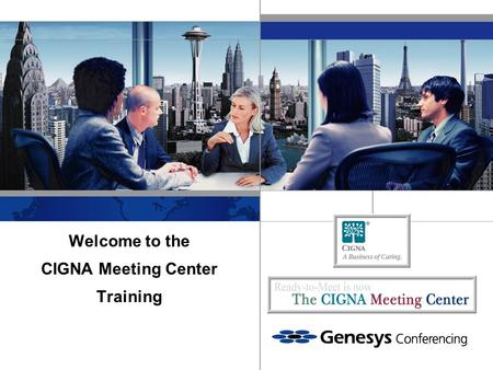 Welcome to the CIGNA Meeting Center Training. Thank you for joining today's CIGNA Meeting Center Training  Close all other applications you have running.