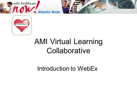 AMI Virtual Learning Collaborative Introduction to WebEx Atlantic Node.