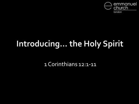 Introducing… the Holy Spirit 1 Corinthians 12:1-11.