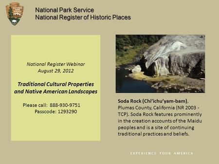 National Register Webinar August 29, 2012 Traditional Cultural Properties and Native American Landscapes Please call: 888-930-9751 Passcode: 1293290 E.