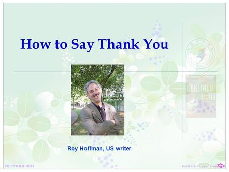 How to Say Thank You Roy Hoffman, US writer. OUTLINE 1. How to Say Thank You 2. Text Type 3. Main Ideas 4. Text Pattern 5. Language Points.