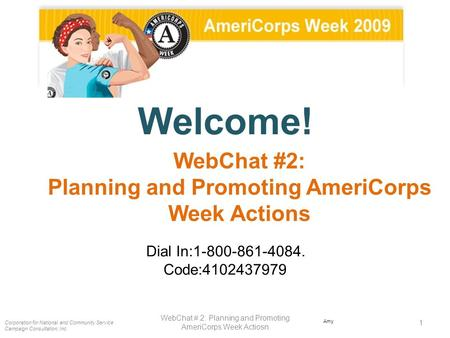 Welcome! Dial In:1-800-861-4084. Code:4102437979 Corporation for National and Community Service Campaign Consultation, Inc. 1 WebChat # 2: Planning and.